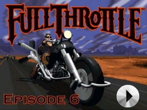 Full Throttle - Episode 6