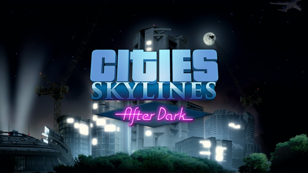 After Dark для Cities: Skylines поступит в продажу в конце сентября - Изображение 1