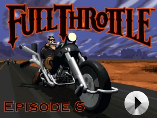 Full Throttle - Episode 6